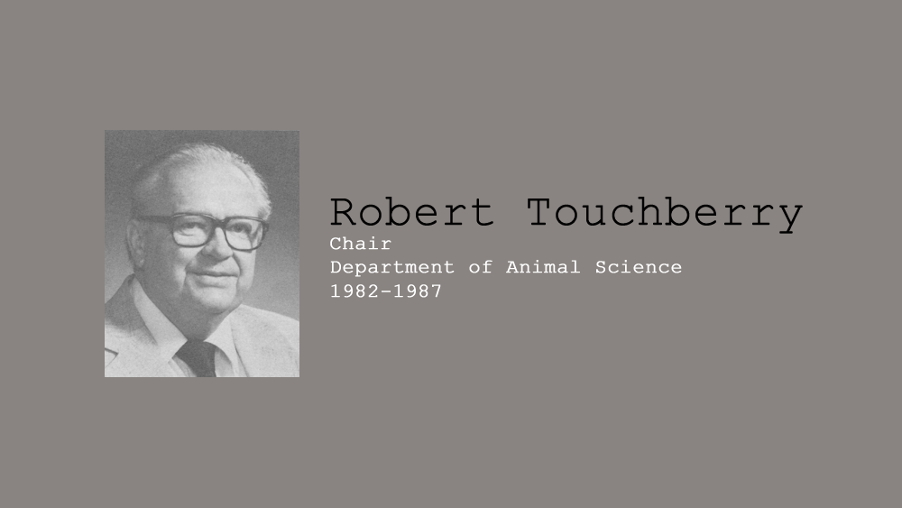 12. Robert Touchberry, Chair of Department of Animal Science, 1982-1987.