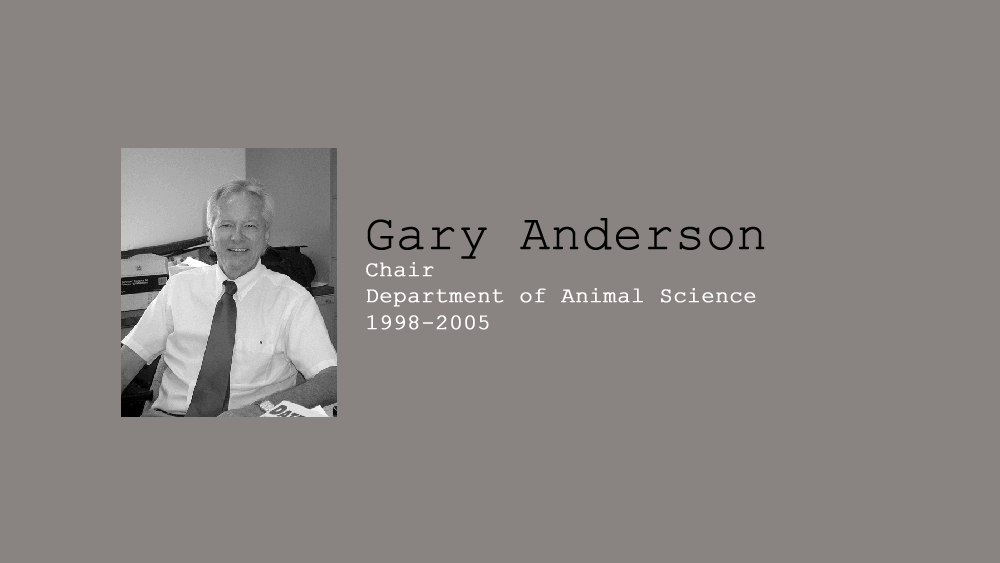 16. Gary Anderson, Chair of Department of Animal Science, 1998-2005.