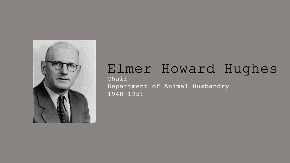 2. Elmer Howard Hughes, Chair of Department of Animal Husbandry, 1948-1951.