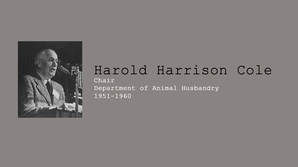 4. Harold Harrison Cole, Chair of Department of Animal Husbandry, 1951-1960.