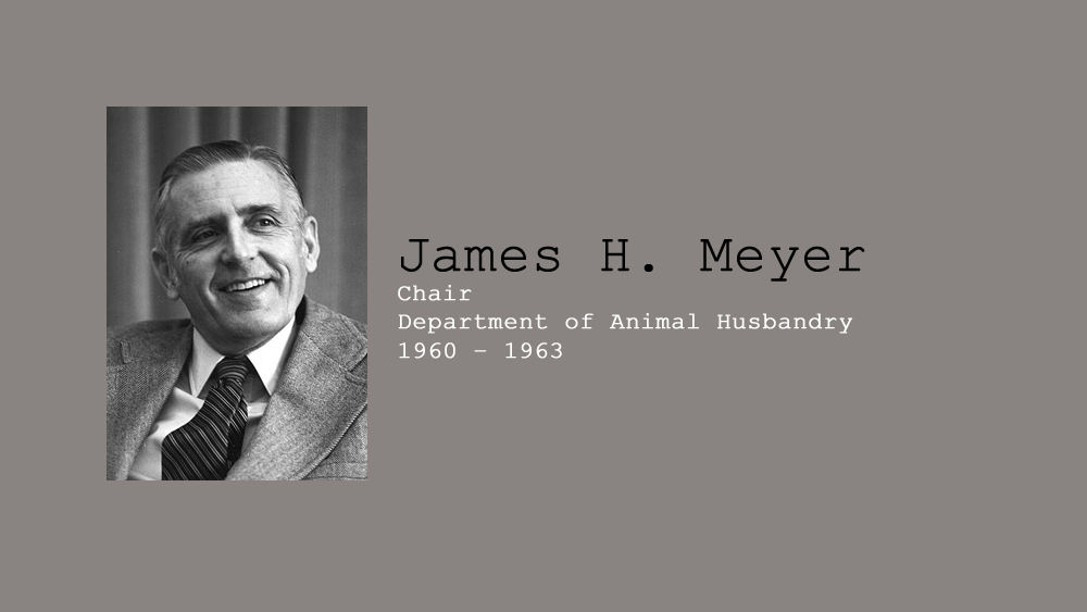 6. James H. Meyer, Chair of Department of Animal Husbandry, 1960 – 1963.