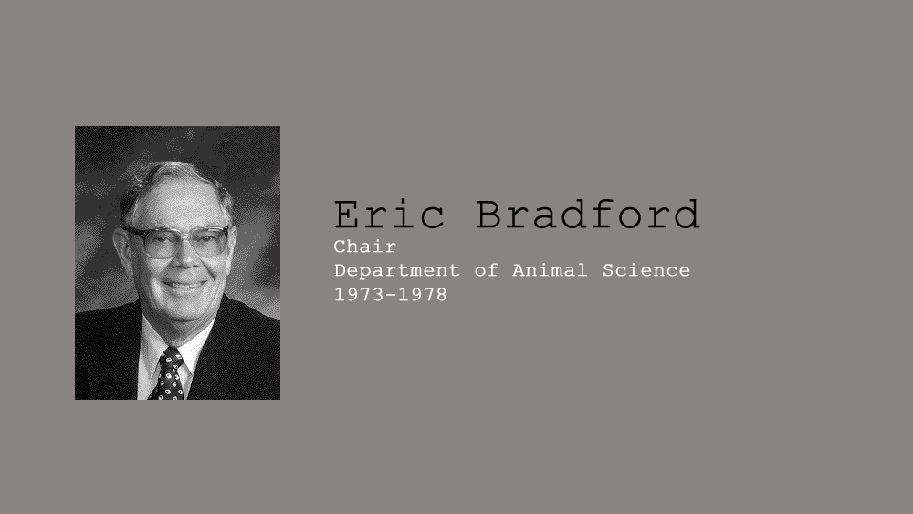 9. Eric Bradford, Chair of Department of Animal Science, 1973-1978.